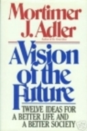 A Vision of the Future: Twelve Ideas for a Better Life and a Better Society