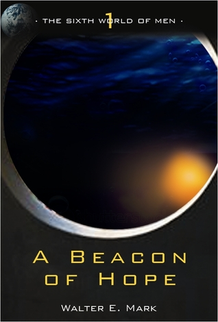 A Beacon of Hope (The Sixth World of Men, #1)