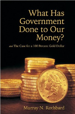 What Has Government Done to Our Money? and The Case for the 1... by Murray N. Rothbard