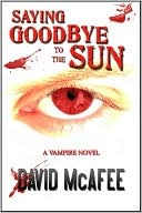 Saying Goodbye to the Sun by David McAfee