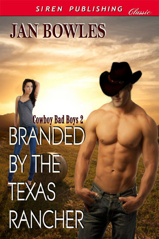 Branded by the Texas Rancher by Jan Bowles