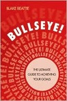 Bullseye!: The Ultimate Guide to Achieving Your Goals