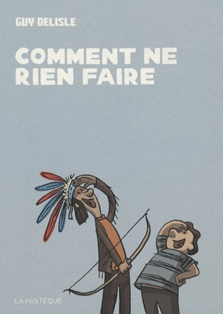 Comment ne rien faire by Guy Delisle