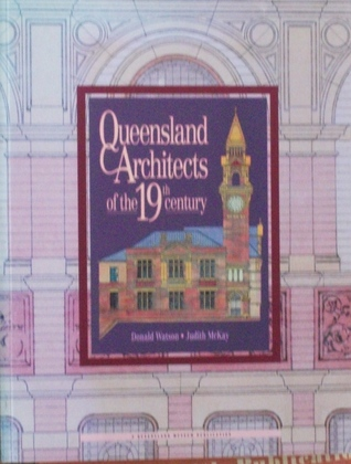 Queensland Architects of the 19th Century by Donald Watson