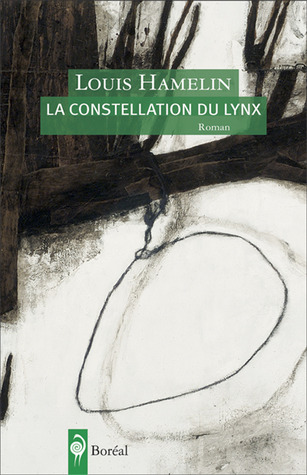 La Constellation du lynx by Louis Hamelin