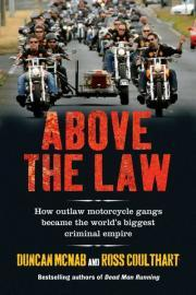 Above The Law: How Outlaw Motorcycle Gangs Established The World's Biggest Criminal Empire