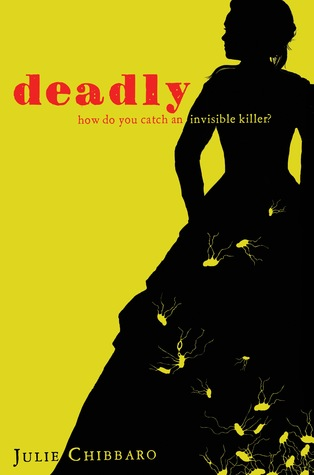 Deadly by Julie Chibbaro