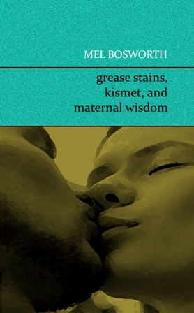 Grease Stains, Kismet, and Maternal Wisdom by Mel Bosworth