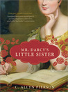 Mr. Darcy's Little Sister by C. Allyn Pierson