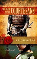 The Blade of the Courtesans by Keiichirô Ryû