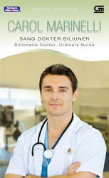 Sang Dokter Biliuner / Billionaire Doctor, Ordinary Nurse by Carol Marinelli