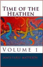 Time of the Heathen  by  James E. Matteson