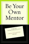Be Your Own Mentor Be Your Own Mentor Be Your Own Mentor