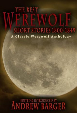 The Best Werewolf Short Stories 1800-1849 by Andrew Barger