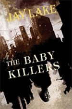The Baby Killers by Jay Lake