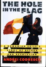 The Hole in the Flag: A Romanian Exile's Story of Return & Revolution