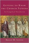 Getting to Know the Church Fathers: An Evangelical Introduction