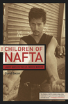 The Children of NAFTA: Labor Wars on the U.S./Mexico Border