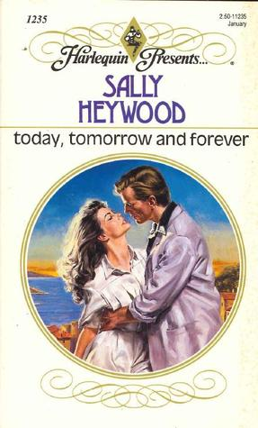 Today, Tomorrow and Forever by Sally Heywood