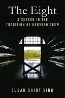 The Eight: A Season in the Tradition of Harvard Crew Susan Sing