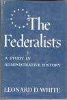 The Federalists: A Study in Administrative History