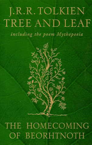Tree and Leaf: Including Mythopoeia and The Homecoming of Beorhtnoth, Beorhthelm's Son