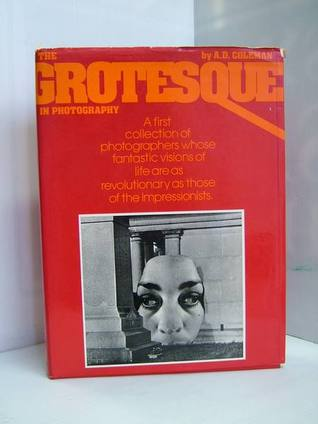 Read The Grotesque in Photography. PDF by A.D. Colelman