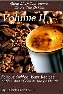 Famous Coffee House Recipes ... Coffee and of course the Dess... by Chef's Secret Vault