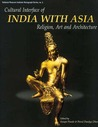 Cultural Interface of India with Asia: Religion, Art, and Architecture