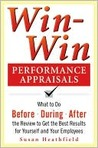 Win-Win Performance Appraisals: Get the Best Results for Yourself and Your Employees: What to Do Before, During, and After the Review