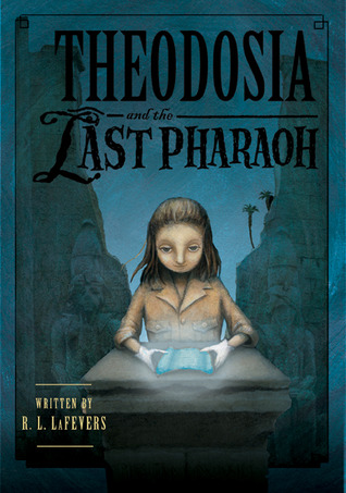 Theodosia and the Last Pharaoh by R.L. LaFevers