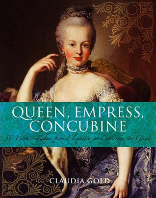 Queen, Empress, Concubine by Claudia Gold