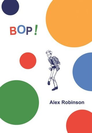 Bop! by Alex  Robinson