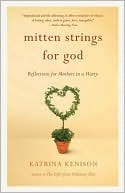 Mitten Strings for God by Katrina Kenison