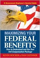 Maximizing Your Federal Benefits: How to Understand and Use Your Full Compensation Package Kevin Hocker
