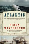 Atlantic: Great Sea Battles, Heroic Discoveries, Titanic Storms &amp; a Vast Ocean of a Million Stories