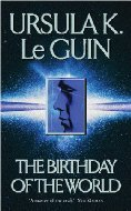The Birthday of the World by Ursula K. Le Guin