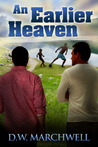An Earlier Heaven by D.W. Marchwell