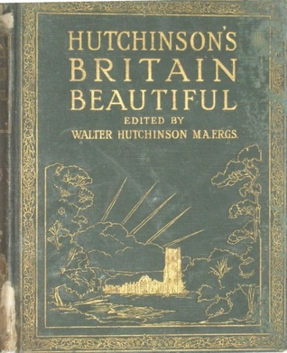 Hutchinson's Britain Beautiful by Walter Hutchinson BA., FRGS.
