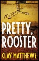 Pretty, Rooster by Clay Matthews