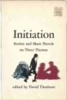 Initiation: Stories and Short Novels on Three Themes