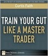 Train Your Gut Like a Master Trader