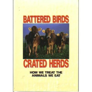 Battered Birds, Crated Herds: How We Treat the Animals We Eat