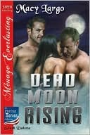 Dead Moon Rising by Macy Largo