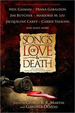 Songs of Love and Death: All-Original Tales of Star-Crossed Love (Kushiel's Legacy #1.5; Phèdre's Trilogy, #1.5; The Dresden Files, #11.5)
