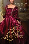 A Royal Likeness by Christine Trent