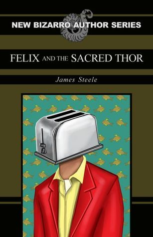 Felix and the Sacred Thor (New Bizarro Author Series)