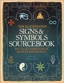 The Illustrated Signs and Symbols Sourcebook by Adele Nozedar