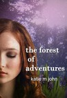 The Forest of Adventures by Katie M. John