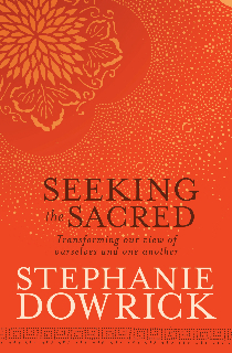 Seeking the Sacred by Stephanie Dowrick